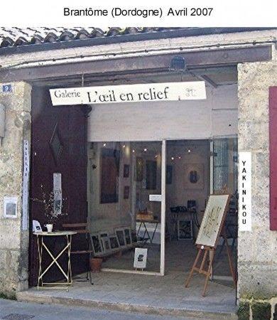EXPOSITION PERSONNELLE GALLERIE L'OEIL EN RELIEF à BRANTOME (Dordogne) AVRIL 2007